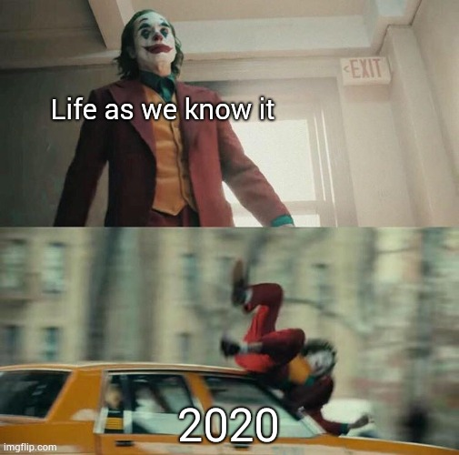 Hit by 2020 |  Life as we know it; 2020 | image tagged in joaquin phoenix joker car,memes | made w/ Imgflip meme maker