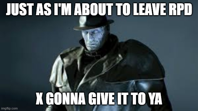 Mr.x but meme |  JUST AS I'M ABOUT TO LEAVE RPD; X GONNA GIVE IT TO YA | image tagged in resident evil | made w/ Imgflip meme maker