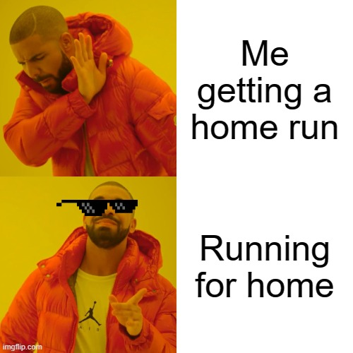 Drake Hotline Bling |  Me getting a home run; Running for home | image tagged in memes,drake hotline bling | made w/ Imgflip meme maker