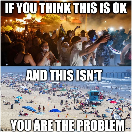 IF YOU THINK THIS IS OK; AND THIS ISN'T; YOU ARE THE PROBLEM | image tagged in riots minneapolis,riots,covid 19,coronavirus,george floyd | made w/ Imgflip meme maker