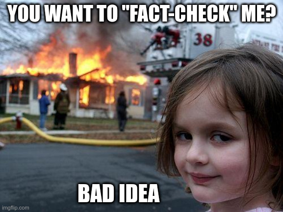 "Fact Check |  YOU WANT TO ""FACT-CHECK"" ME? BAD IDEA 