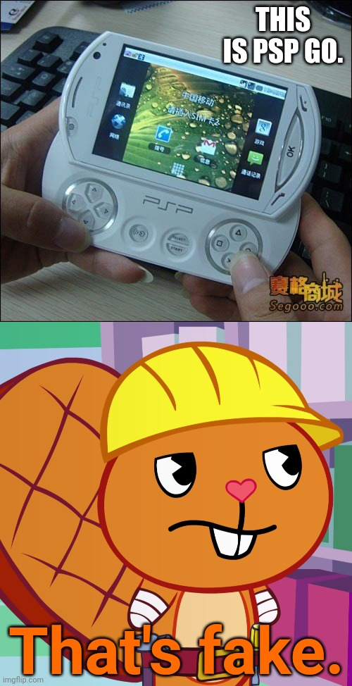 A Chinese Ripoff of PSP GO! |  THIS IS PSP GO. That's fake. | image tagged in confused handy htf,memes,playstation,funny,happy tree friends,you had one job | made w/ Imgflip meme maker
