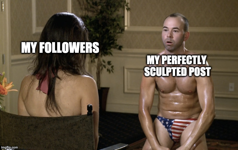 Perfect Post |  MY FOLLOWERS; MY PERFECTLY  SCULPTED POST | image tagged in flex,twitter,post,followers,impracticaljokers | made w/ Imgflip meme maker