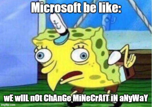 Bedrock Edition Sucks |  Microsoft be like:; wE wIlL nOt ChAnGe MiNeCrAfT iN aNyWaY | image tagged in memes,mocking spongebob | made w/ Imgflip meme maker