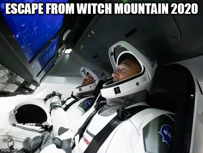 SpaceX NASA Crew Dragon Florida Launch 5/30/2020 |  ESCAPE FROM WITCH MOUNTAIN 2020 | image tagged in spacex,nasa,covid-19,escape,meanwhile in florida,crew dragon | made w/ Imgflip meme maker