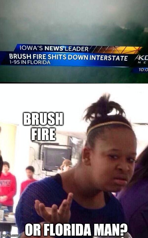 WHAT IS WITH FLORIDA? |  BRUSH FIRE; OR FLORIDA MAN? | image tagged in memes,black girl wat,florida,florida man | made w/ Imgflip meme maker