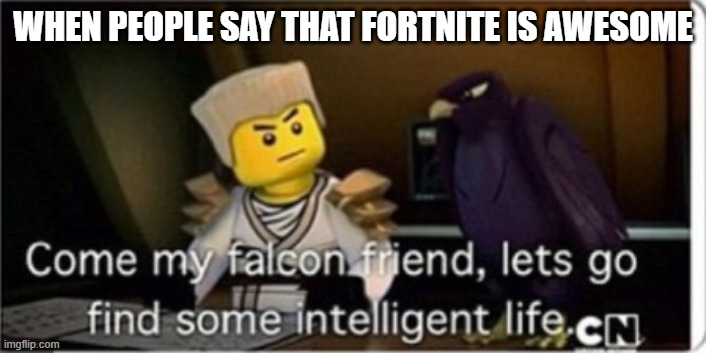 Zane |  WHEN PEOPLE SAY THAT FORTNITE IS AWESOME | image tagged in ninjago,zane | made w/ Imgflip meme maker