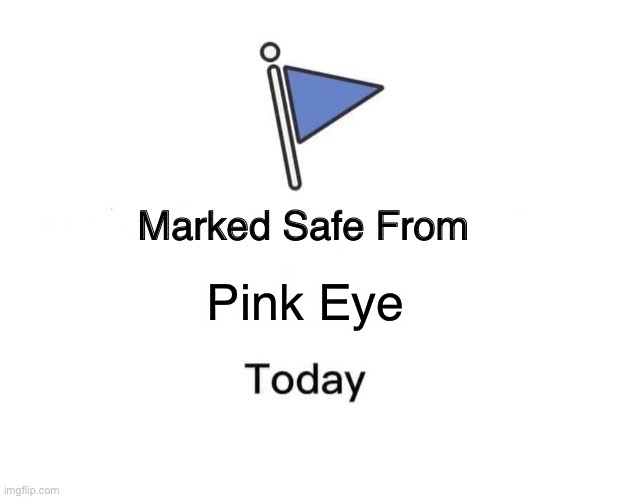 Marked Safe From |  Pink Eye | image tagged in memes,marked safe from | made w/ Imgflip meme maker