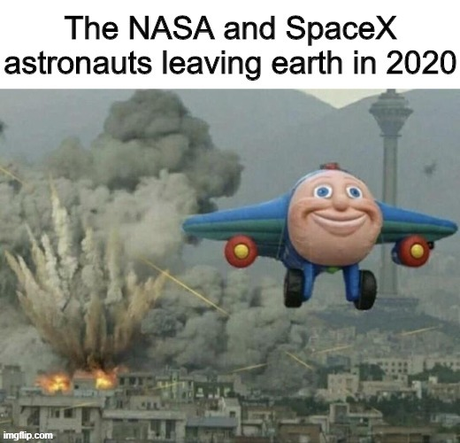 They left at the right time | image tagged in flying,memes,funny,space,2020 | made w/ Imgflip meme maker