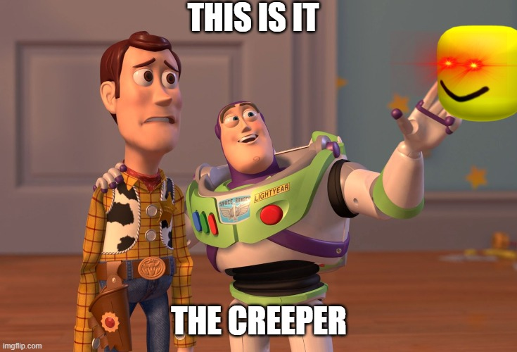 X, X Everywhere Meme |  THIS IS IT; THE CREEPER | image tagged in memes,x x everywhere | made w/ Imgflip meme maker