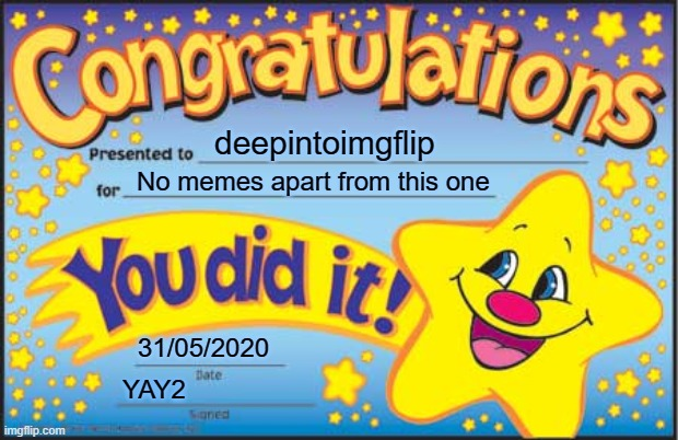Congrats! |  deepintoimgflip; No memes apart from this one; 31/05/2020; YAY2 | image tagged in memes,happy star congratulations | made w/ Imgflip meme maker