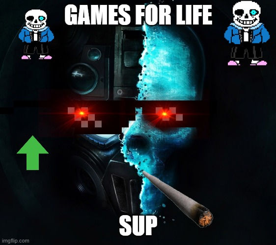 me with red eyes |  GAMES FOR LIFE; SUP | image tagged in i want to play a game | made w/ Imgflip meme maker