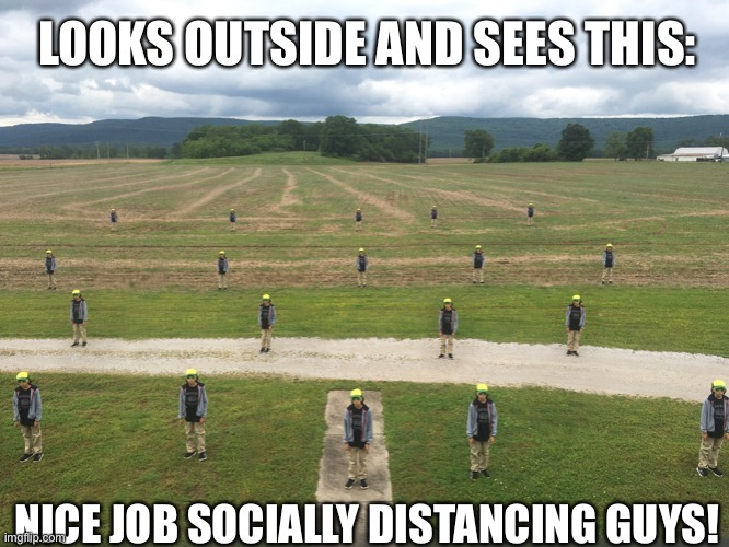 Social distancing |  LOOKS OUTSIDE AND SEES THIS:; NICE JOB SOCIALLY DISTANCING GUYS! | image tagged in social distancing,clones,apocalypse | made w/ Imgflip meme maker