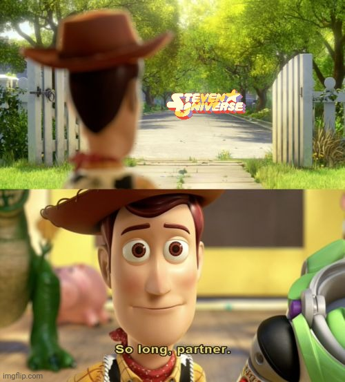 Just a little time, Just a little something else instead. | image tagged in so long partner,toy story,steven universe,cartoon network,sad,memes | made w/ Imgflip meme maker