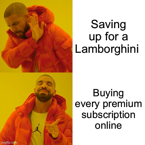Drake Hotline Bling |  Saving up for a Lamborghini; Buying every premium subscription online | image tagged in memes,drake hotline bling,lamborghini,rich,online,subscribe | made w/ Imgflip meme maker