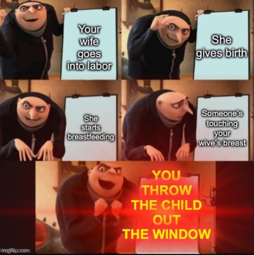 I made this but on dark_humor so that' why there's no description | image tagged in dark humor,wife,child,dark,birth,gru's plan | made w/ Imgflip meme maker