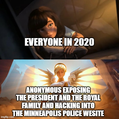 That was unexpected |  EVERYONE IN 2020; ANONYMOUS EXPOSING THE PRESIDENT AND THE ROYAL FAMILY AND HACKING INTO THE MINNEAPOLIS POLICE WESITE | image tagged in save,memes,funny,anonymous,2020 | made w/ Imgflip meme maker