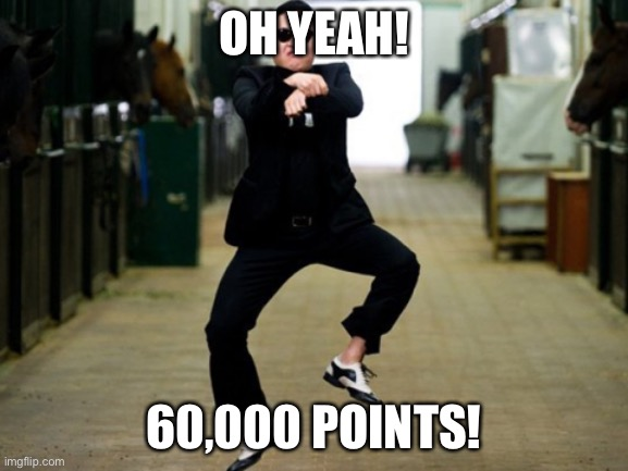 Thanks to everyone who helped! |  OH YEAH! 60,000 POINTS! | image tagged in memes,psy horse dance | made w/ Imgflip meme maker