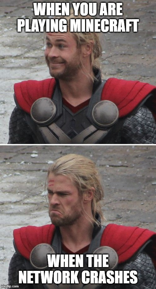 Thor happy then sad |  WHEN YOU ARE PLAYING MINECRAFT; WHEN THE NETWORK CRASHES | image tagged in thor happy then sad | made w/ Imgflip meme maker