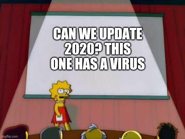 Lisa Simpson's Presentation |  CAN WE UPDATE 2020? THIS ONE HAS A VIRUS | image tagged in lisa simpson's presentation | made w/ Imgflip meme maker
