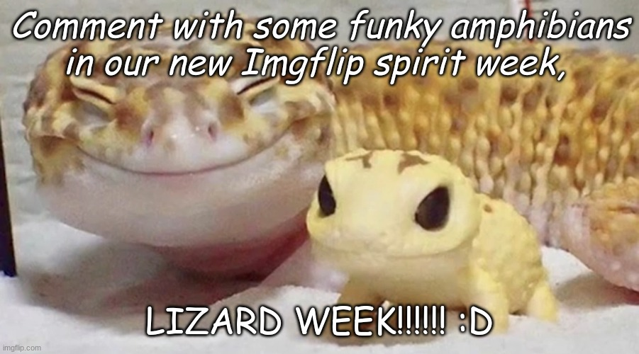 WHO'S IN??? |  Comment with some funky amphibians in our new Imgflip spirit week, LIZARD WEEK!!!!!! :D | image tagged in happy salamander | made w/ Imgflip meme maker
