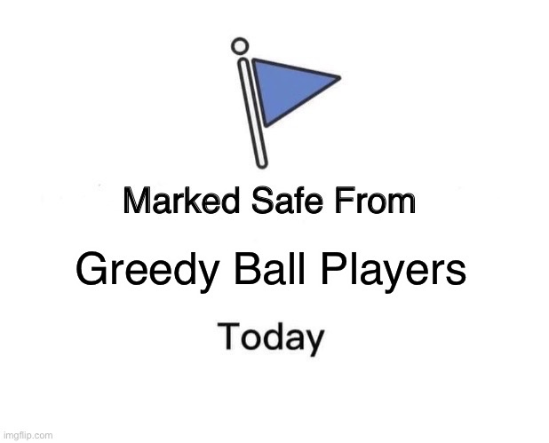 Marked Safe From |  Greedy Ball Players | image tagged in memes,marked safe from | made w/ Imgflip meme maker