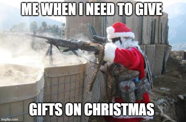 Hohoho |  ME WHEN I NEED TO GIVE; GIFTS ON CHRISTMAS | image tagged in memes,hohoho | made w/ Imgflip meme maker