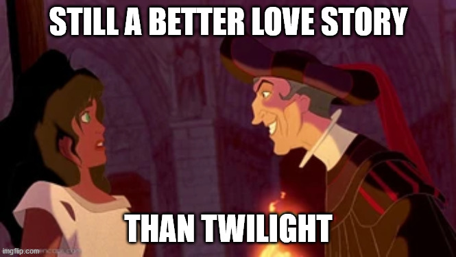 STILL A BETTER LOVE STORY; THAN TWILIGHT | image tagged in still a better love story than twilight,disney,esmeralda,frollo | made w/ Imgflip meme maker