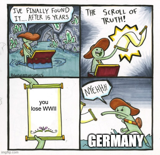 The Scroll Of Truth |  you lose WWII; GERMANY | image tagged in memes,the scroll of truth | made w/ Imgflip meme maker