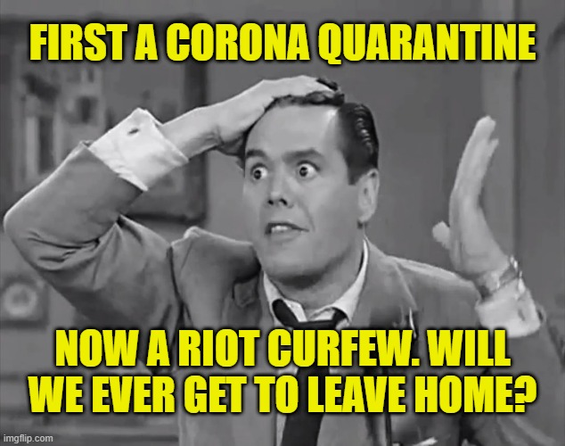 Lucy, we're still home! |  FIRST A CORONA QUARANTINE; NOW A RIOT CURFEW. WILL WE EVER GET TO LEAVE HOME? | image tagged in ricky frustrated,memes,coronavirus,riots,quarantine,i love lucy | made w/ Imgflip meme maker