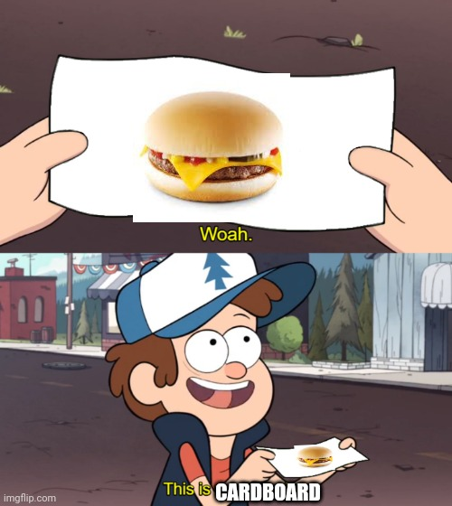 Credit where credit is due, McDonalds burgers taste okay, but... |  CARDBOARD | image tagged in this is worthless,cheeseburger,mcdonalds,cardboard,burger | made w/ Imgflip meme maker