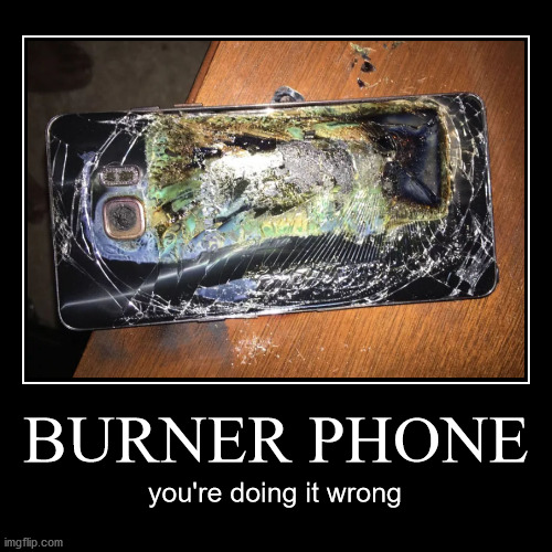 BURNER PHONE | you're doing it wrong | image tagged in funny,demotivationals | made w/ Imgflip demotivational maker