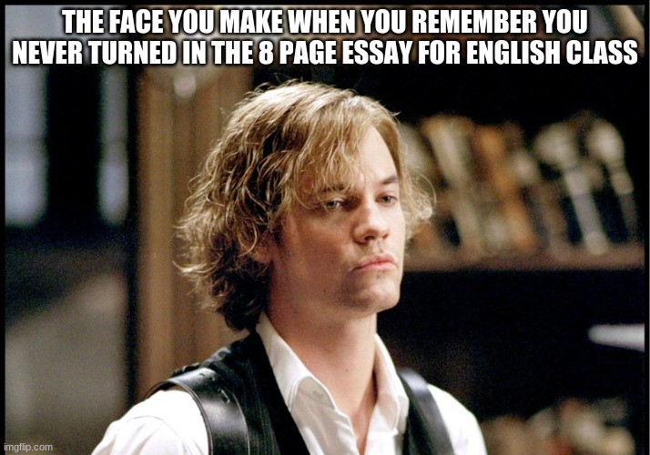 Now it's summer...(This is just to make fun of one of my friends. You know who you are.) |  THE FACE YOU MAKE WHEN YOU REMEMBER YOU NEVER TURNED IN THE 8 PAGE ESSAY FOR ENGLISH CLASS | image tagged in tom sawyer,league of extraordinary gentlemen,school,papers,the face you make when | made w/ Imgflip meme maker