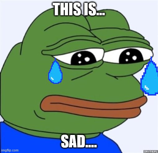 sad frog | THIS IS... SAD.... | image tagged in sad frog | made w/ Imgflip meme maker