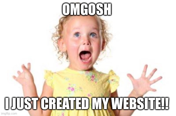 excited kid |  OMGOSH; I JUST CREATED MY WEBSITE!! | image tagged in excited kid | made w/ Imgflip meme maker