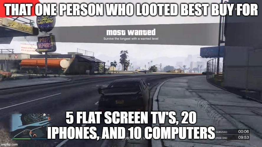 THAT ONE PERSON WHO LOOTED BEST BUY FOR; 5 FLAT SCREEN TV'S, 20 IPHONES, AND 10 COMPUTERS | image tagged in looting,current events | made w/ Imgflip meme maker