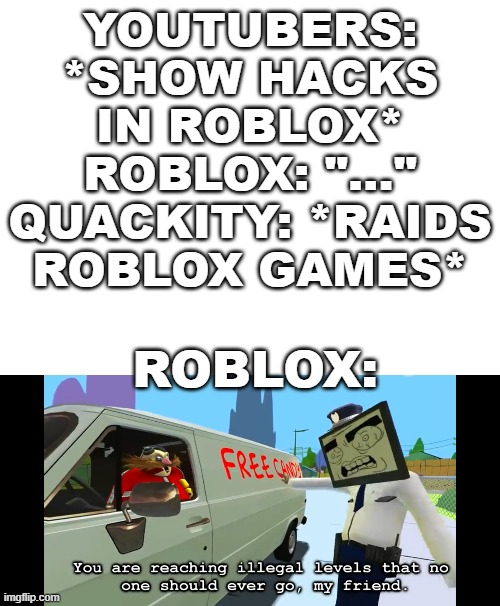 "All right, boys. In honor of Quackity's terminated Roblox account, we're pulling a raid on them on Twitter. Unfortunately, I don |  YOUTUBERS: *SHOW HACKS IN ROBLOX* ROBLOX: ""..."" QUACKITY: *RAIDS ROBLOX GAMES*; ROBLOX: 