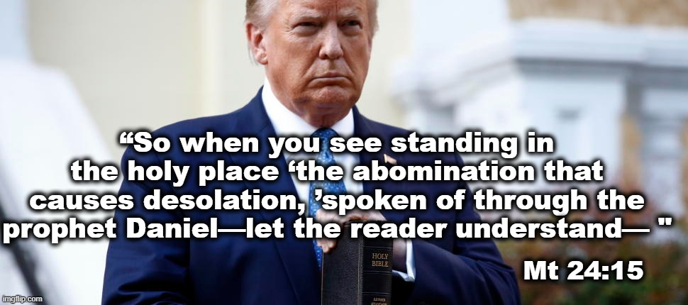 "Abomination of Desolation |  ""So when you see standing in the holy place 'the abomination that causes desolation, 'spoken of through the prophet Daniel—let the reader understand— ""; Mt 24:15 