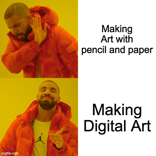 Drake Hotline Bling |  Making Art with pencil and paper; Making Digital Art | image tagged in memes,drake hotline bling | made w/ Imgflip meme maker