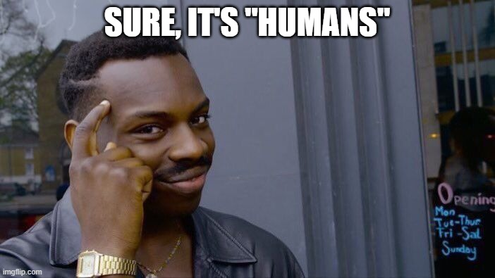 "SURE, IT'S ""HUMANS"" 