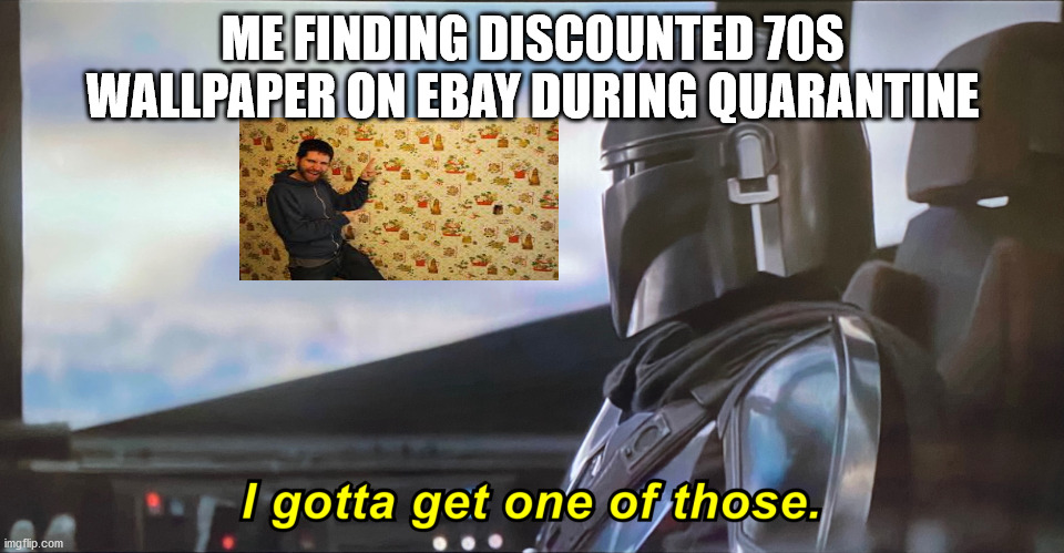 I've got to get me one of those. |  ME FINDING DISCOUNTED 70S WALLPAPER ON EBAY DURING QUARANTINE | image tagged in mandolorian,funny,star wars,ebay,1970s | made w/ Imgflip meme maker