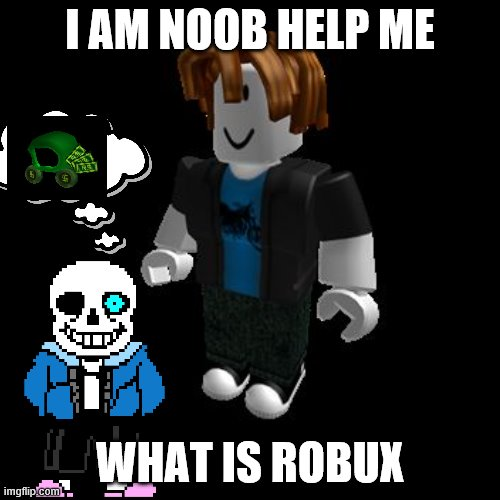 I Am No Noob I Am New Boy In Roblox Imgflipcom Roblox Meme Meme Generator Imgflip Meme On Me Me Gaming Memes Gifs Imgflip
