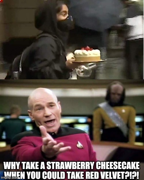 WHY TAKE A STRAWBERRY CHEESECAKE WHEN YOU COULD TAKE RED VELVET?!?! | image tagged in memes,picard wtf,cheesecake,patriots,2020,cheesecake factory | made w/ Imgflip meme maker
