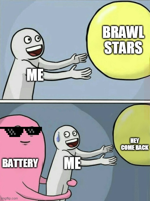 Running Away Balloon |  BRAWL STARS; ME; HEY COME BACK; BATTERY; ME | image tagged in memes,running away balloon | made w/ Imgflip meme maker