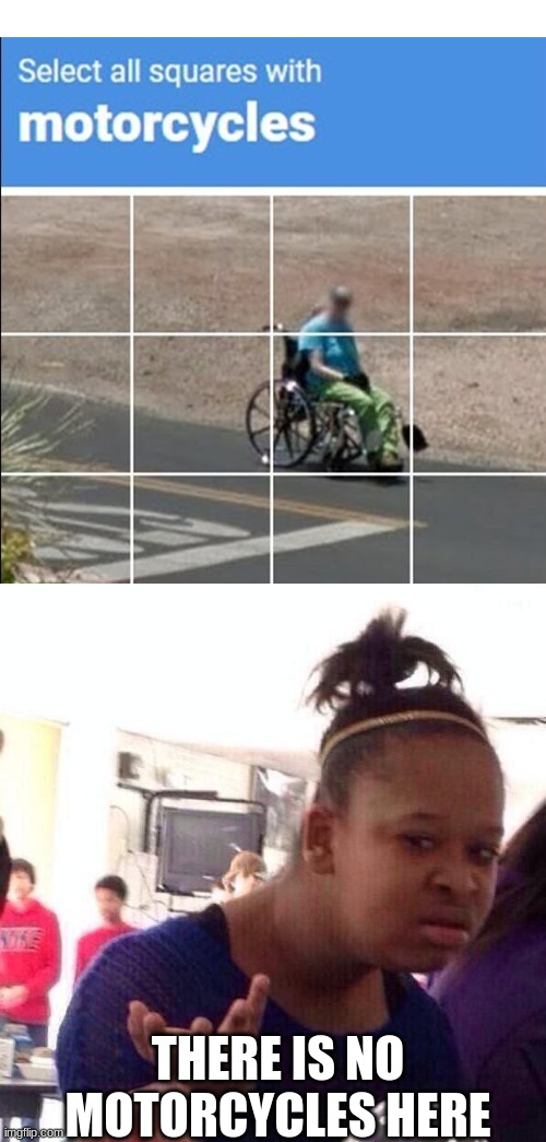 theres only a wheel chair |  THERE IS NO MOTORCYCLES HERE | image tagged in memes,black girl wat,google,you had one job | made w/ Imgflip meme maker