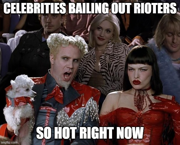 Riot Bailout |  CELEBRITIES BAILING OUT RIOTERS; SO HOT RIGHT NOW | image tagged in so hot right now,celebrities,idiots,riots,antifa | made w/ Imgflip meme maker
