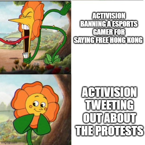 Cuphead Flower |  ACTIVISION BANNING A ESPORTS GAMER FOR SAYING FREE HONG KONG; ACTIVISION TWEETING OUT ABOUT THE PROTESTS | image tagged in cuphead flower,memes | made w/ Imgflip meme maker