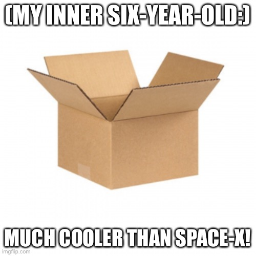 (MY INNER SIX-YEAR-OLD:) MUCH COOLER THAN SPACE-X! | made w/ Imgflip meme maker
