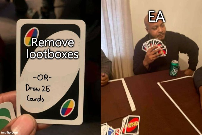 Draw 25 |  EA; Remove lootboxes | image tagged in draw 25 | made w/ Imgflip meme maker