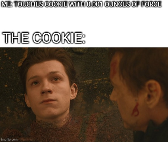 Cookies are weak. |  ME: TOUCHES COOKIE WITH 0.001 OUNCES OF FORCE; THE COOKIE: | image tagged in mr stark i don't feel so good,cookies,meme,funny,cookie,marvel | made w/ Imgflip meme maker